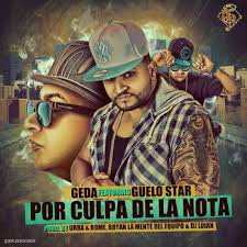 Guelo Star Ft. Geda - Por Culpa De La Nota MP3