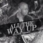 John Jay - All The Way Up (Spanish Versión) MP3