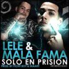 Lele El Arma Secreta y Mala Fama - Solo En Prision MP3