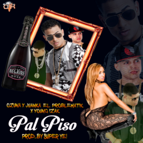Ozuna Ft. Juanka El Problematik Y Young Izak - Pal Piso MP3