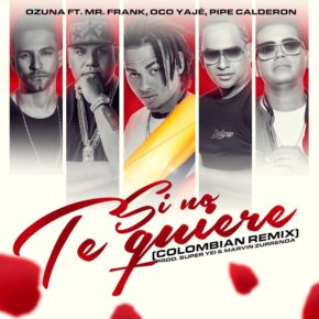 Ozuna Ft. Mr. Frank, Oco Yajé Y Pipe Calderón - Si No Te Quiere (Colombian Remix) MP3