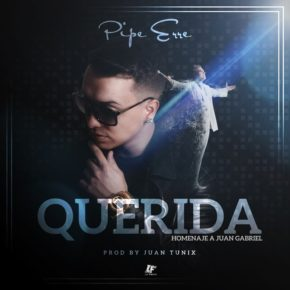 Pipe Erre - Querida (Homenaje a Juan Gabriel) MP3
