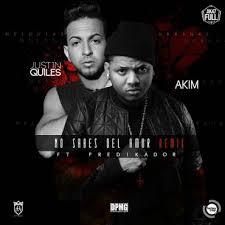 Akim Ft. Justin Quiles Y Predikador - No Sabes Del Amor MP3
