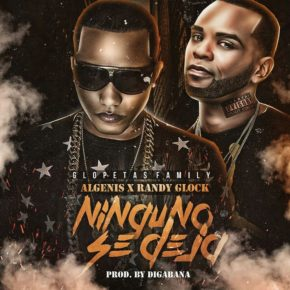 Algenis Ft. Randy Glock - Ninguno Se Deja MP3