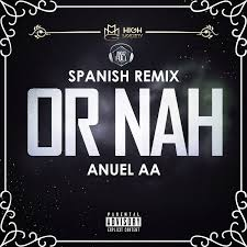 Anuel AA - Or Nah (Spanish Remix) MP3
