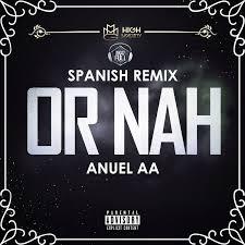 Anuel AA - Or Nah (Spanish Remix) MP3