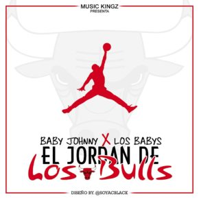 Baby Johnny Ft. Los Babys - El Jordan De Los Bulls MP3