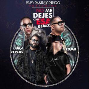 Baby Rasta Y Gringo Ft. Luigi 21 Plus Y Yomo - No Me Dejes Con Esa Remix