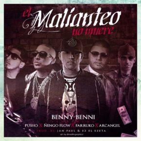 Benny Benni Ft Pusho, Ñengo Flow, Farruko & Arcangel - El Malianteo No Muere MP3
