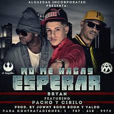 Bryan Ft. Cirilo y Pacho - No Me Hagas Esperar MP3