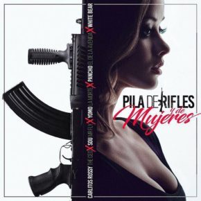 Carlitos Rossy Ft Sou El Flotador, Yomo, Pancho & White Bear - Pila De Rifles y Mujeres MP3