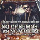 Cirilo El Sakamostro Ft. Juanka El Problematik - No Creemos En Nombres MP3