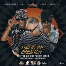 Daffy El Audio Ft. Pacho y Cirilo - Puesto Pal Calenton MP3