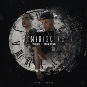 Dynel Ft. Lito Kirino - Reminiscing (Remix) MP3