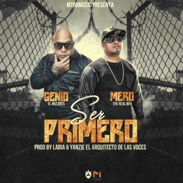 Genio El Mutante Ft. Mero The Real Boy - Ser Primero