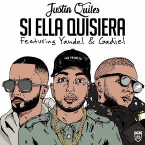 Justin Quiles Ft Yandel & Gadiel - Si Ella Quisiera (Remix) MP3
