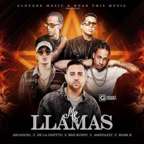 Mark B Ft Arcangel, De La Ghetto, Bad Bunny & El Nene La Amenaza - Me Llamas MP3