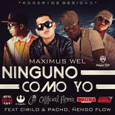 Maximus Wel Ft Pacho y Cirilo y Ñengo Flow - Ninguno Como Yo (Remix) MP3