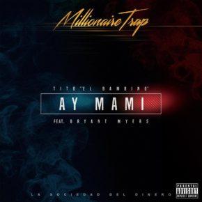 Tito El Bambino Ft Bryant Myers - Ay Mami MP3