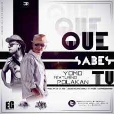 Yomo Ft. Polakan - Que Sabes Tu MP3