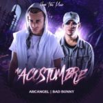 Arcangel Ft. Bad Bunny - Me Acostumbre