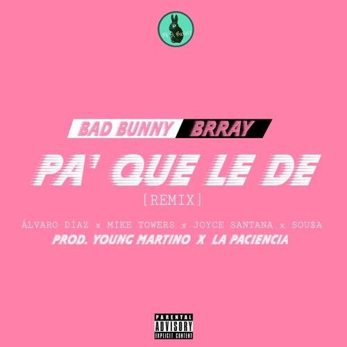 Bad Bunny Ft. Brray, Alvaro Diaz, Mike Towers, Joyce Santana, Sousa - Pa Que Le De Remix