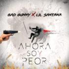 Bad Bunny Ft. Lil Santana - Ahora Soy Peor