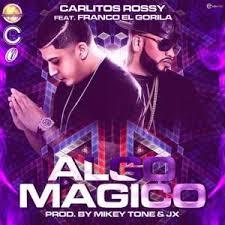 Carlitos Rossy Ft. Franco El Gorila - Algo Magico MP3