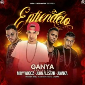 Ganya Ft. Miky Woodz, Juhn All Star Y Juanka El Problematik - Entiendelo MP3
