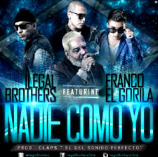 Ilegal Brothers Ft. Franco El Gorila - Nadie Como Yo MP3