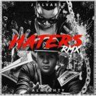 J Alvarez Ft. Almighty - Haters Remix