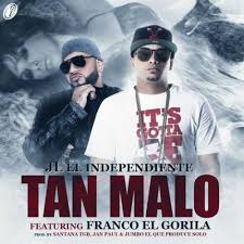 JL El Independiente Ft. Franco El Gorila - Tan Malo MP3