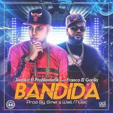 Juanka El Problematik Ft. Franco El Gorila - Bandida MP3