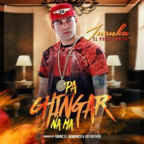 Juanka El Problematik - Pa Chingar Na Ma MP3
