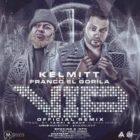 Kelmitt Ft. Franco El Gorila - VIP Remix MP3