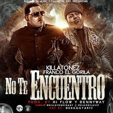 Killatonez Ft. Franco El Gorila - No Te Encuentro MP3