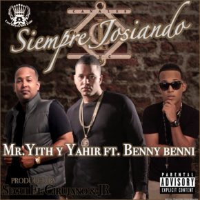 Mr. Yith & Yahir Ft Benny Benni - Siempre Josiando MP3