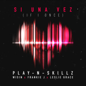 Play-N-Skillz Ft. Wisin, Frankie J Y Leslie Grace - Si Una Vez (If I Once) MP3