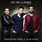 Sebastian Yatra Ft. Alkilados - No Me Llames Remix