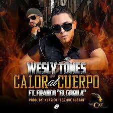 Wesly Tones Ft. Franco El Gorila - Calor Al Cuerpo MP3