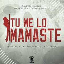 Algenis Ft. Randy Glock, Puka y Mr Jota - Tu Me Lo Mamaste MP3