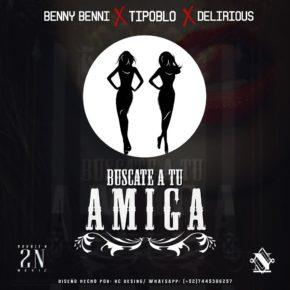 Benny Benni Ft. Tipo BLO Y Delirious - Buscate A Tu Amiga MP3