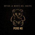 Bryan La Mente Del Equipo - Pero No MP3