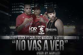 Randy Glock Ft. Carlitos Mangual y Getto - No Vas a Ver MP3