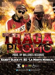 Randy Glock Ft. KC La Mente Musical - Traga Plomo MP3