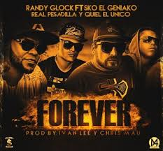 Randy Glock Ft. Sko El Geniako, Real Pesadilla y Quiel El Unico - Forever MP3
