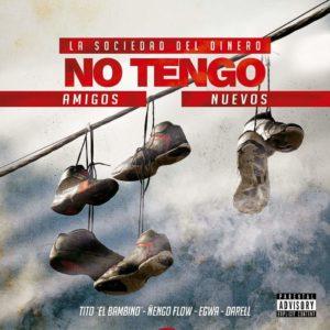 Tito El Bambino Ft. Ñengo Flow, Darell, Egwa - No Tengo Amigos Nuevos