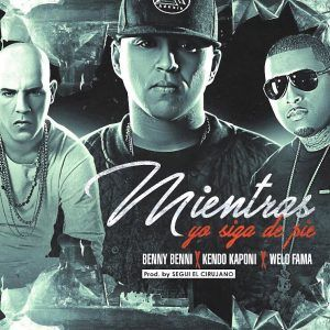 Benny Benni Ft Kendo Kaponi y Welo Fama - Mientras Yo Siga de Pie MP3