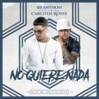 Branthon Ft. Carlitos Rossy - No Quiere Nada MP3