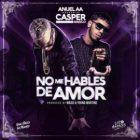 Casper Magico Ft. Anuel AA - No Me Hables De Amor MP3